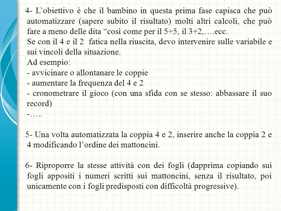 4- Lobiettivo è che il bambino in questa prima fase capisca che può automatizzare (sapere subito il risultato) molti altri calcoli, che può fare a men