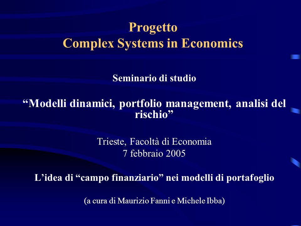 Progetto Complex Systems in Economics Seminario di studio Modelli dinamici, portfolio management, analisi del rischio Trieste, Facoltà di Economia 7 f