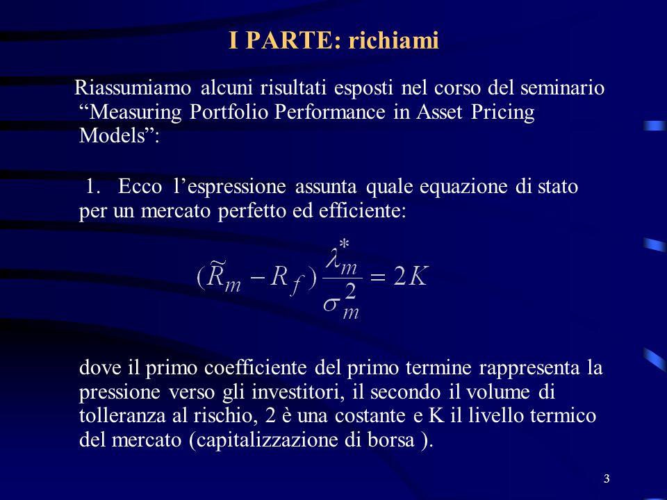 3 I PARTE: richiami Riassumiamo alcuni risultati esposti nel corso del seminario Measuring Portfolio Performance in Asset Pricing Models: 1. Ecco lesp