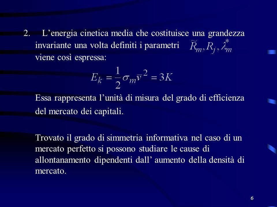 6 2. Lenergia cinetica media che costituisce una grandezza invariante una volta definiti i parametri viene così espressa: Essa rappresenta lunità di m