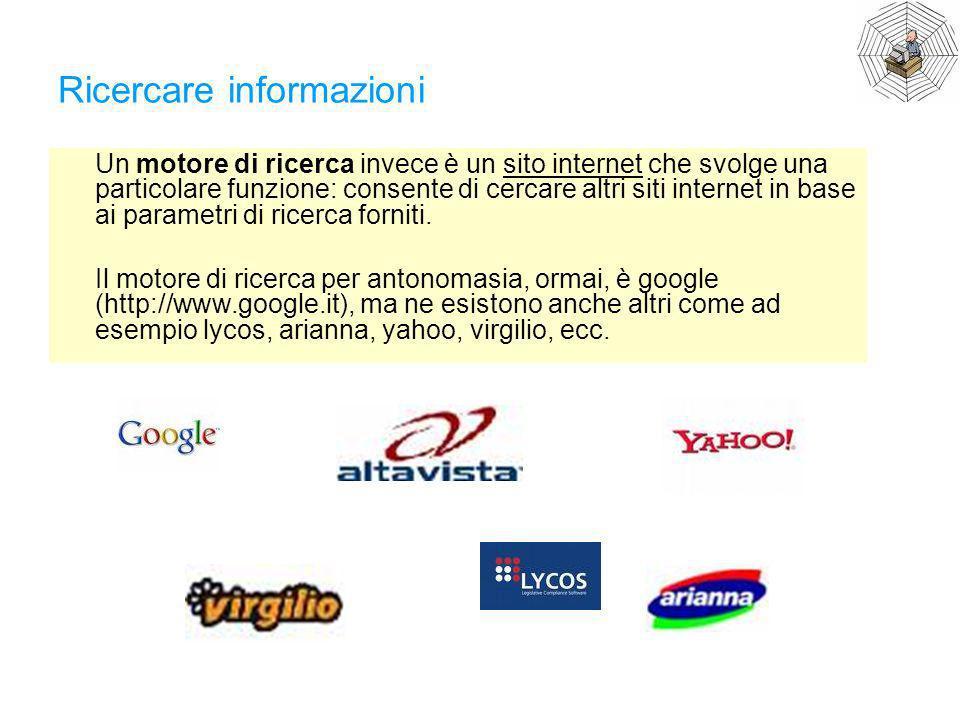 Ricercare informazioni Un motore di ricerca invece è un sito internet che svolge una particolare funzione: consente di cercare altri siti internet in