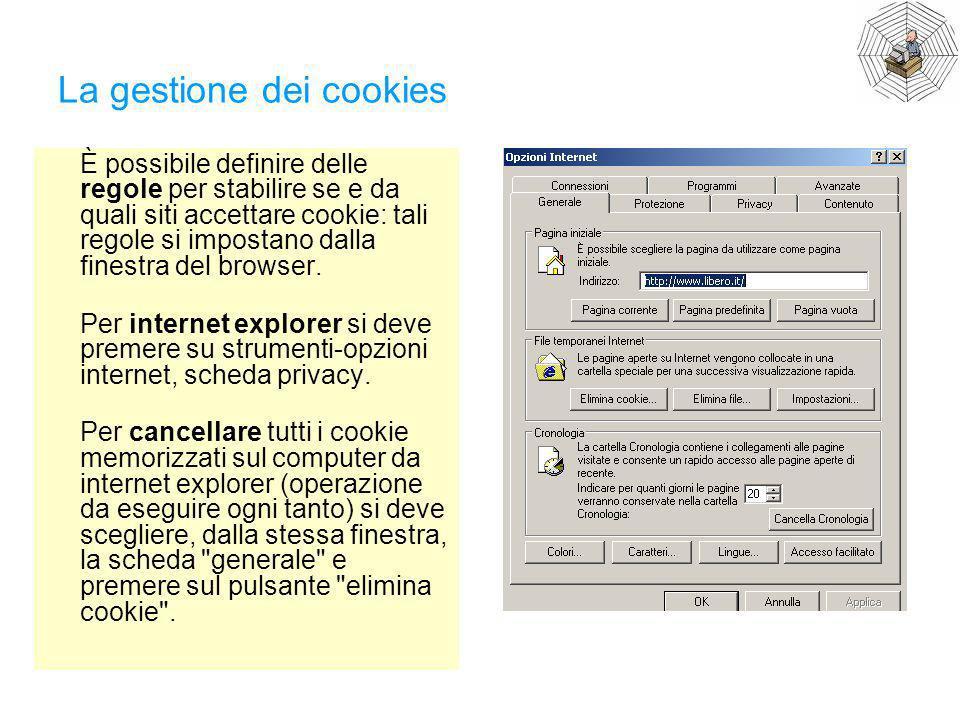 La gestione dei cookies È possibile definire delle regole per stabilire se e da quali siti accettare cookie: tali regole si impostano dalla finestra d