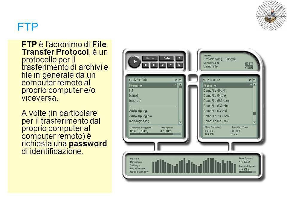 FTP FTP è l'acronimo di File Transfer Protocol, è un protocollo per il trasferimento di archivi e file in generale da un computer remoto al proprio co