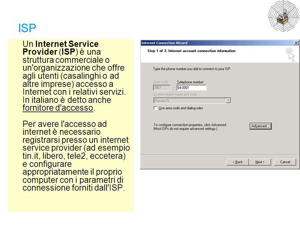 ISP Un Internet Service Provider (ISP) è una struttura commerciale o un'organizzazione che offre agli utenti (casalinghi o ad altre imprese) accesso a