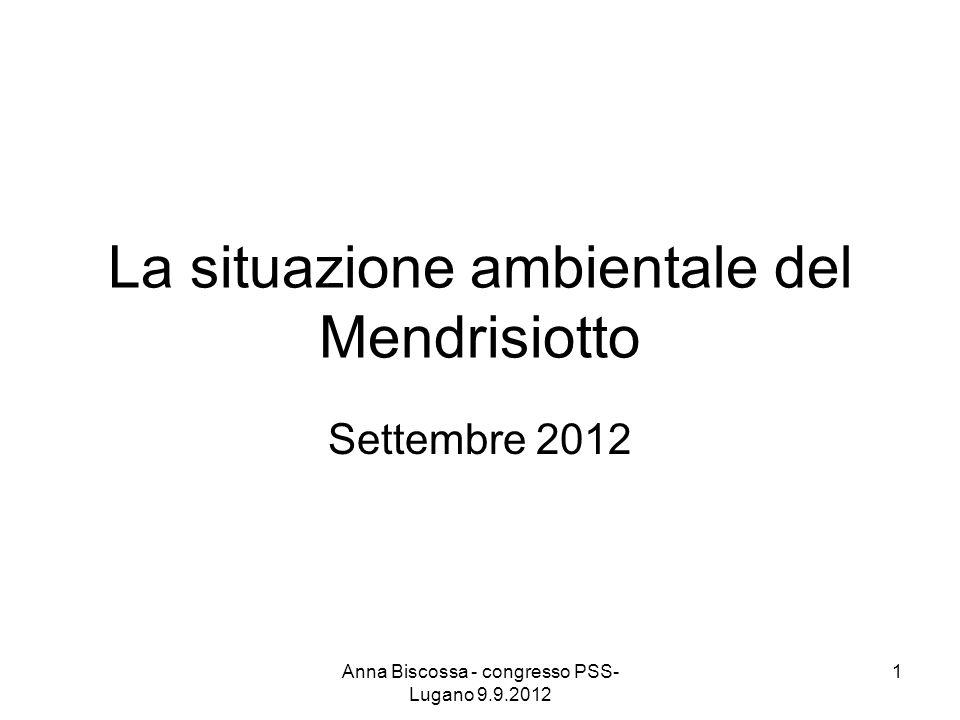 La situazione ambientale del Mendrisiotto Settembre 2012 Anna Biscossa - congresso PSS- Lugano 9.9.2012 1