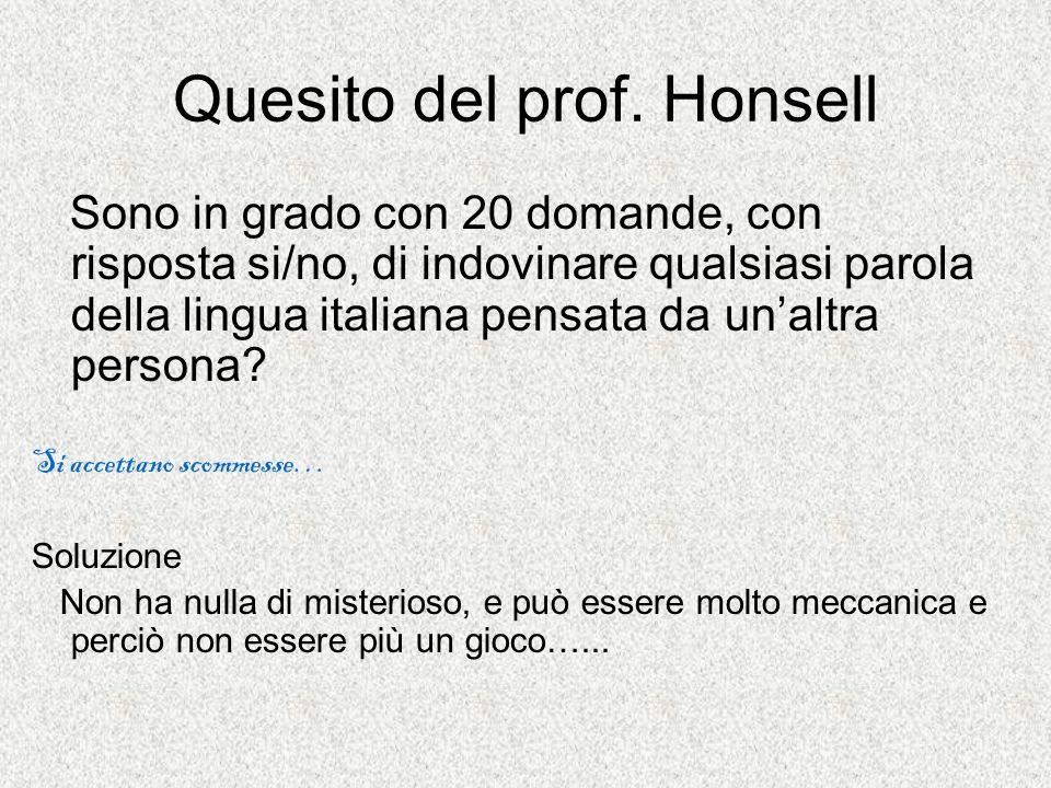 Quesito del prof. Honsell Sono in grado con 20 domande, con risposta si/no, di indovinare qualsiasi parola della lingua italiana pensata da unaltra pe