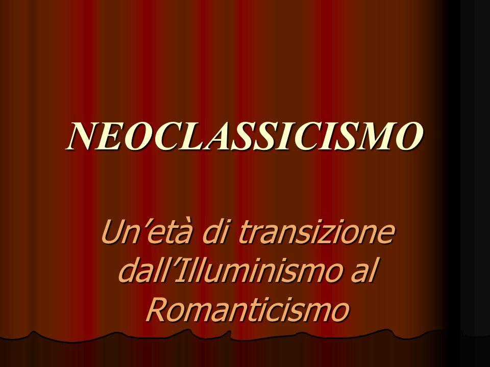 NEOCLASSICISMO Unetà di transizione dallIlluminismo al Romanticismo