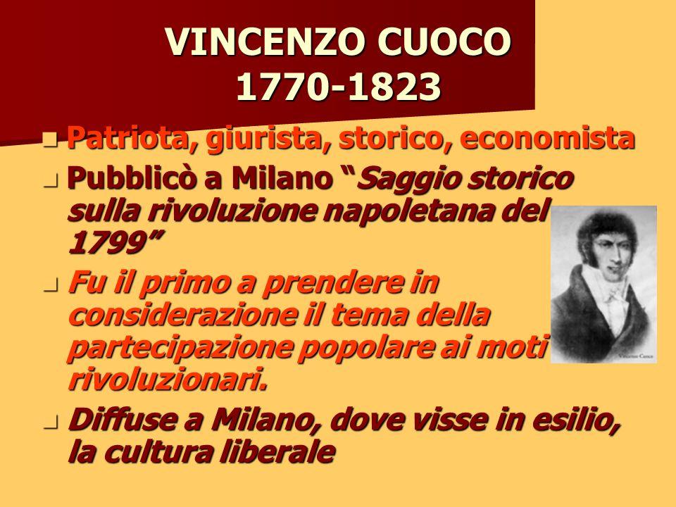 VINCENZO CUOCO 1770-1823 Patriota, giurista, storico, economista Patriota, giurista, storico, economista Pubblicò a Milano Saggio storico sulla rivolu