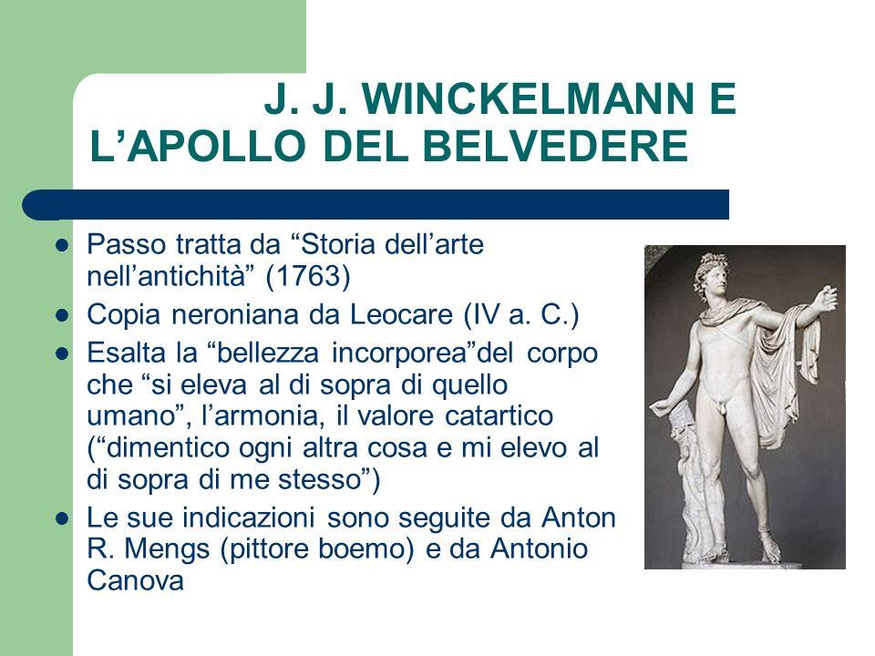 J. J. WINCKELMANN E LAPOLLO DEL BELVEDERE Passo tratta da Storia dellarte nellantichità (1763) Copia neroniana da Leocare (IV a. C.) Esalta la bellezz