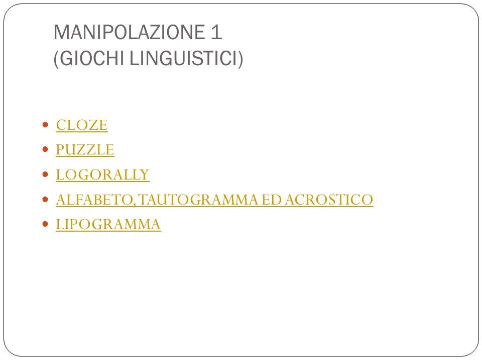 MANIPOLAZIONE 1 (GIOCHI LINGUISTICI) CLOZE PUZZLE LOGORALLY ALFABETO, TAUTOGRAMMA ED ACROSTICO LIPOGRAMMA