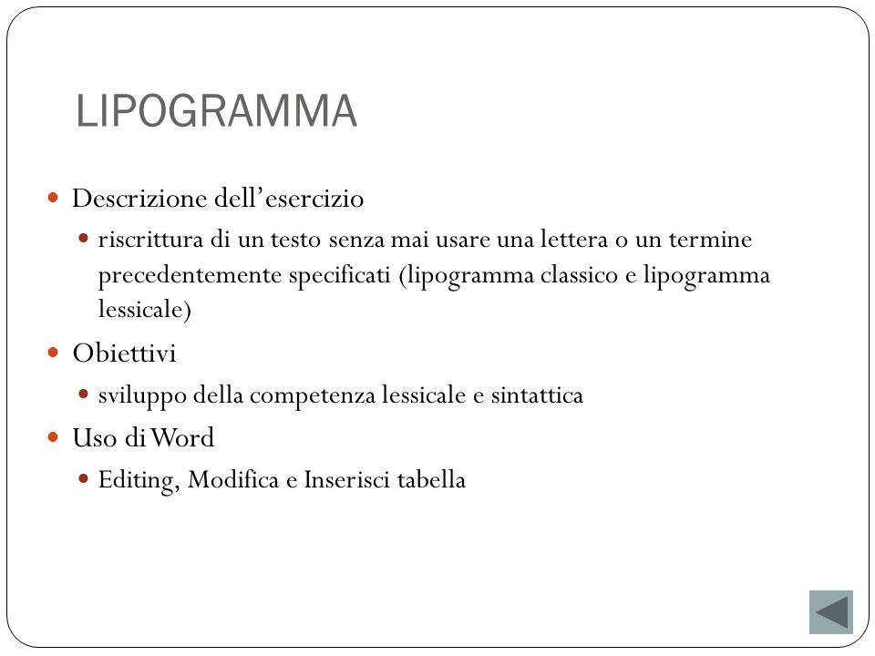 LIPOGRAMMA Descrizione dellesercizio riscrittura di un testo senza mai usare una lettera o un termine precedentemente specificati (lipogramma classico