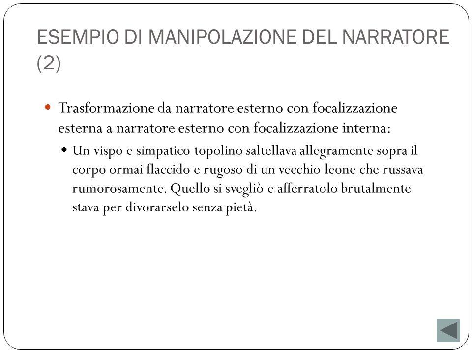 ESEMPIO DI MANIPOLAZIONE DEL NARRATORE (2) Trasformazione da narratore esterno con focalizzazione esterna a narratore esterno con focalizzazione inter