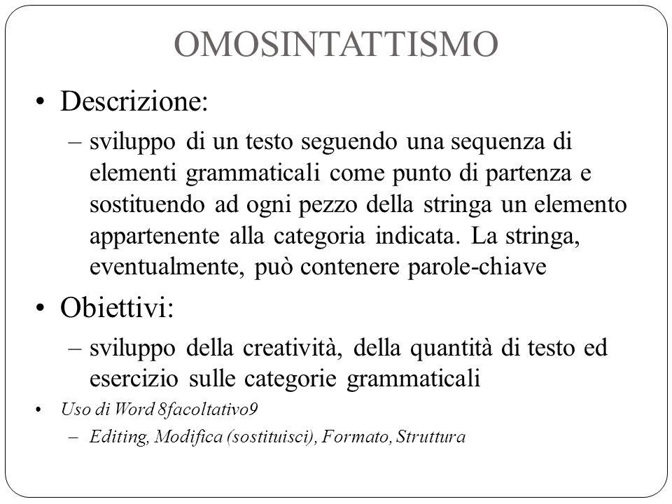 OMOSINTATTISMO Descrizione: –sviluppo di un testo seguendo una sequenza di elementi grammaticali come punto di partenza e sostituendo ad ogni pezzo de