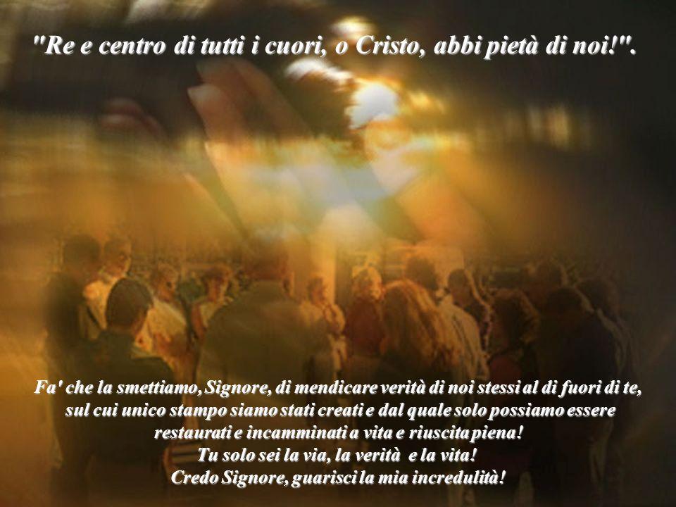 Fa' che la smettiamo, Signore, di mendicare verità di noi stessi al di fuori di te, sul cui unico stampo siamo stati creati e dal quale solo possiamo