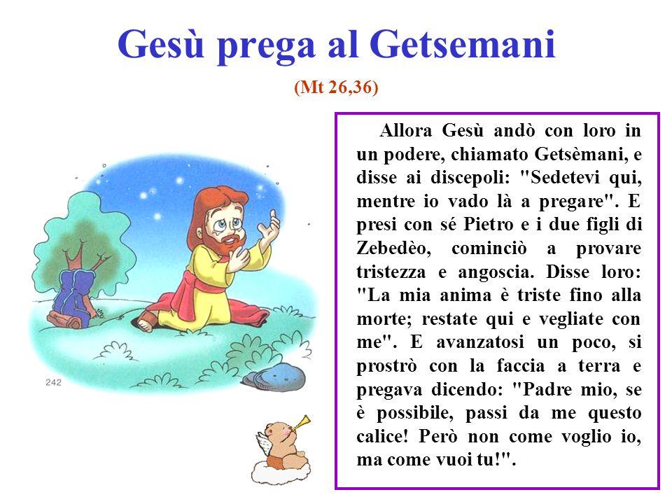 Gesù prega al Getsemani (Mt 26,36) Allora Gesù andò con loro in un podere, chiamato Getsèmani, e disse ai discepoli: Sedetevi qui, mentre io vado là a pregare .