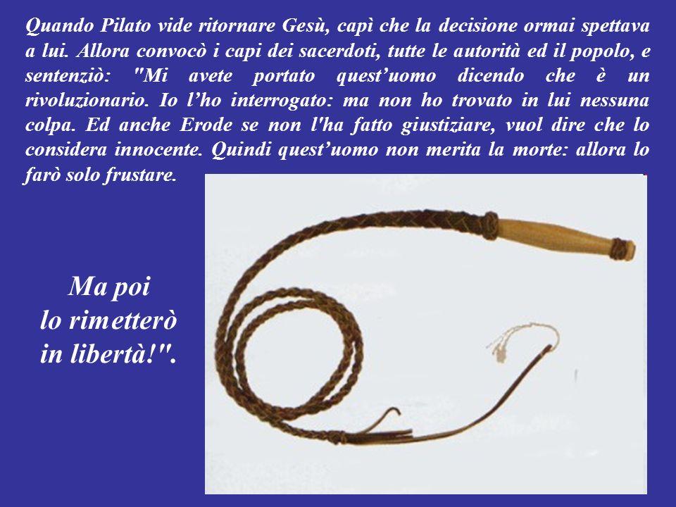 Erode comunque non ebbe il coraggio di prendersi la responsabilità di decidere la sua morte: così lo rimandò da Pilato.
