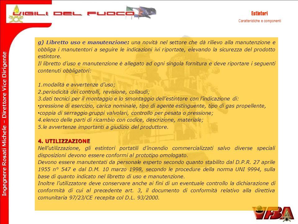 Estintori Caratteristiche e componenti g) Libretto uso e manutenzione: una novità nel settore che dà rilievo alla manutenzione e obbliga i manutentori