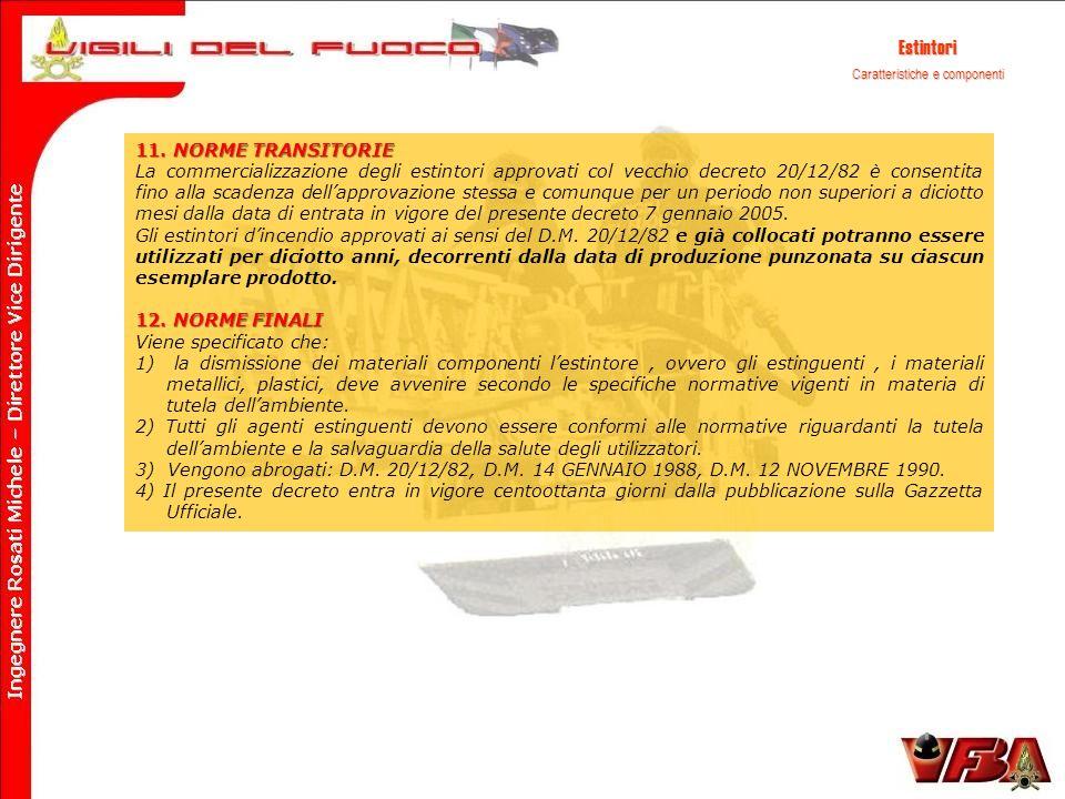 Estintori Caratteristiche e componenti 11. NORME TRANSITORIE La commercializzazione degli estintori approvati col vecchio decreto 20/12/82 è consentit