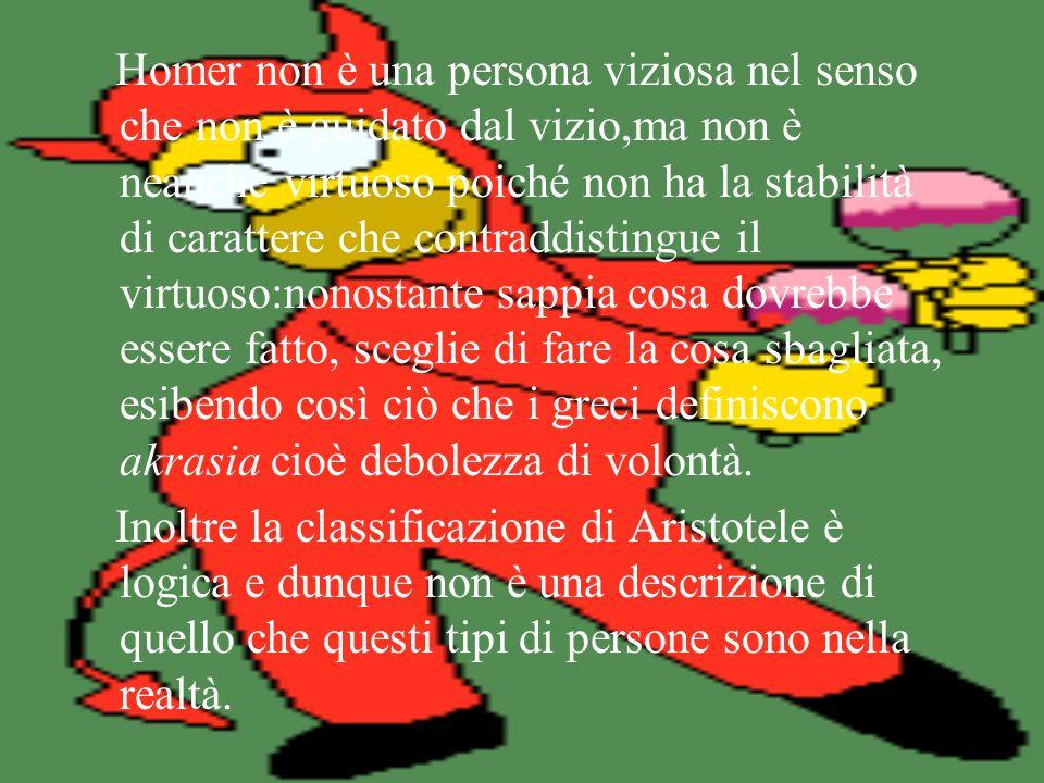 Homer non è un modello di virtù, ma certamente non è malevolo. La reazione più dura che abbiamo nei suoi confronti è di pietà, per questo abbiamo alme
