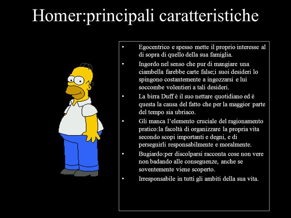 Homer è incredibilmente stupido, ma è anche onesto e sincero…così sincero da non riuscire a mentire nemmeno a se stesso. Lavora alla centrale nucleare