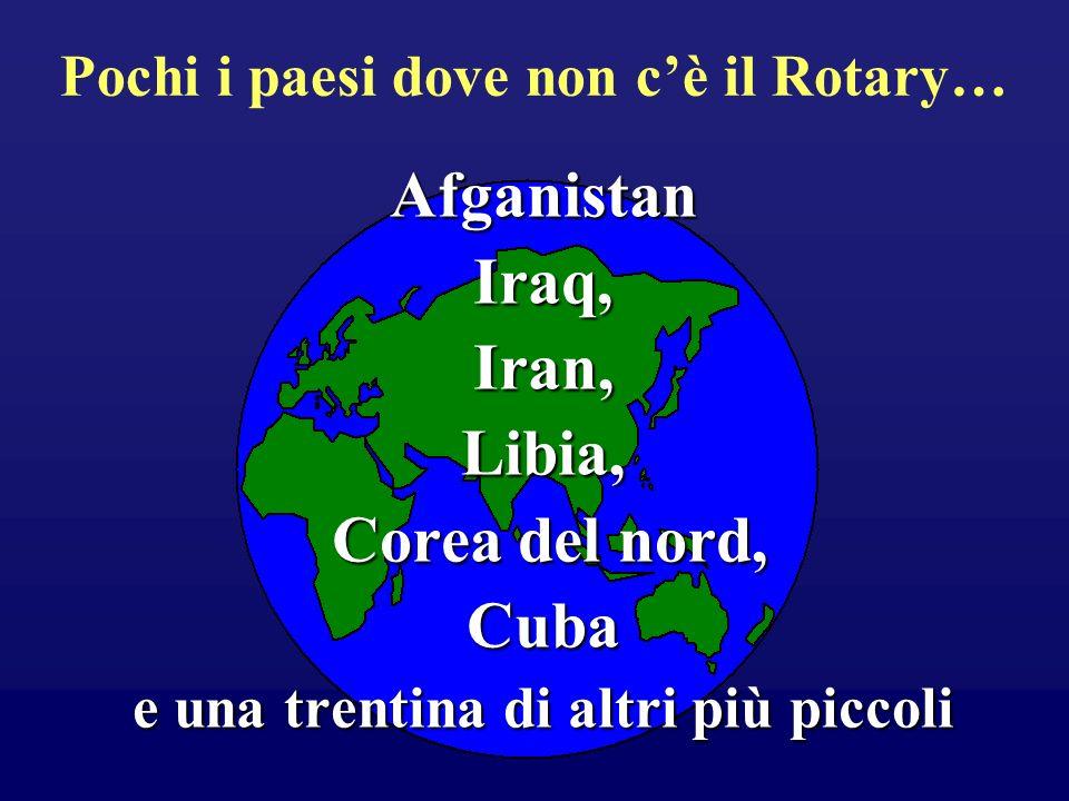 Afganistan Iraq, Iran, Libia, Corea del nord, Cuba e una trentina di altri più piccoli Pochi i paesi dove non cè il Rotary…