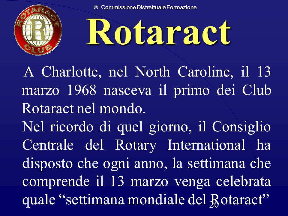 ® Commissione Distrettuale Formazione 20 Rotaract A Charlotte, nel North Caroline, il 13 marzo 1968 nasceva il primo dei Club Rotaract nel mondo. Nel
