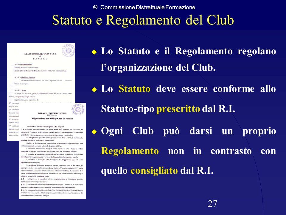 ® Commissione Distrettuale Formazione 27 Statuto e Regolamento del Club Lo Statuto e il Regolamento regolano lorganizzazione del Club. Lo Statuto deve