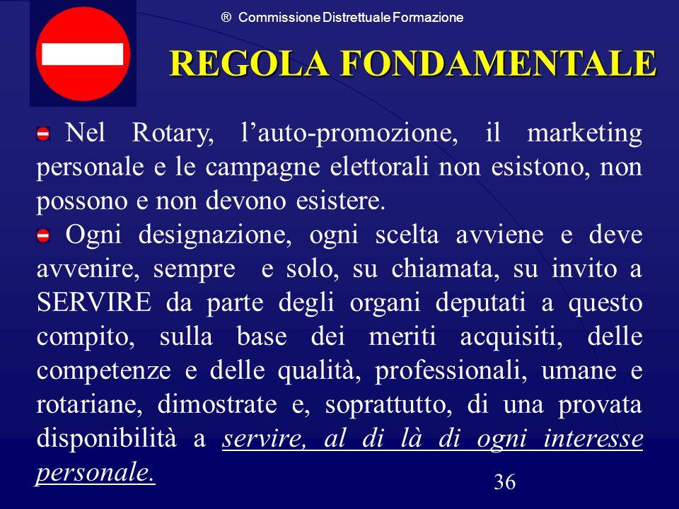® Commissione Distrettuale Formazione 36 REGOLA FONDAMENTALE Nel Rotary, lauto-promozione, il marketing personale e le campagne elettorali non esiston