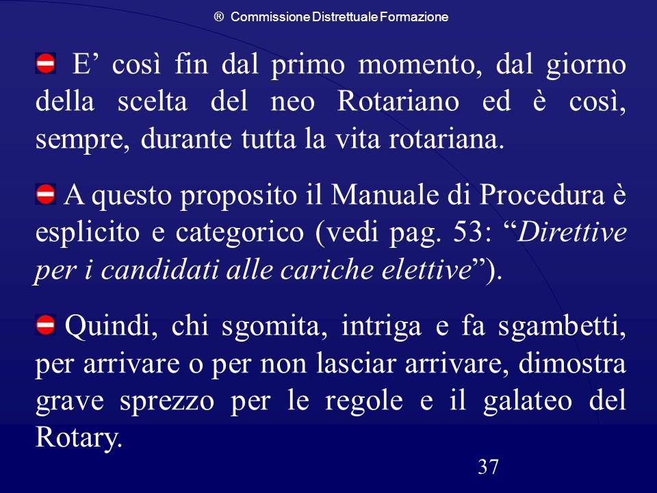 ® Commissione Distrettuale Formazione 37 E così fin dal primo momento, dal giorno della scelta del neo Rotariano ed è così, sempre, durante tutta la v