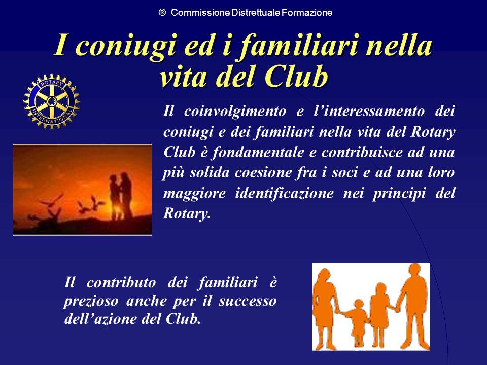 ® Commissione Distrettuale Formazione 39 I coniugi ed i familiari nella vita del Club Il coinvolgimento e linteressamento dei coniugi e dei familiari