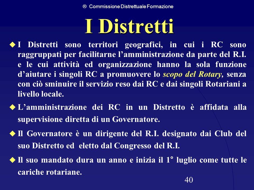 ® Commissione Distrettuale Formazione 40 I Distretti I Distretti sono territori geografici, in cui i RC sono raggruppati per facilitarne lamministrazi