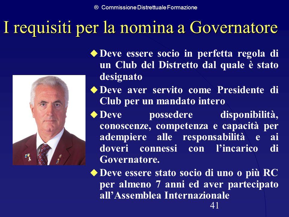 ® Commissione Distrettuale Formazione 41 I requisiti per la nomina a Governatore Deve essere socio in perfetta regola di un Club del Distretto dal qua