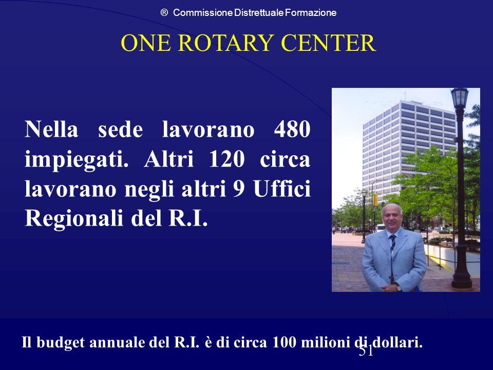 ® Commissione Distrettuale Formazione 51 ONE ROTARY CENTER Nella sede lavorano 480 impiegati. Altri 120 circa lavorano negli altri 9 Uffici Regionali