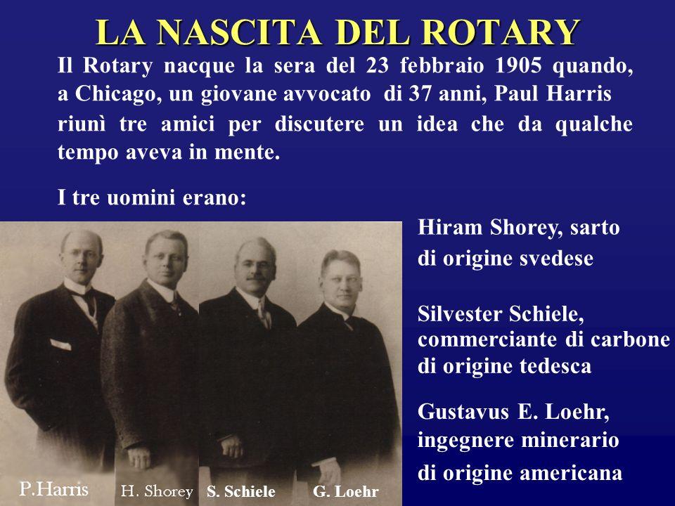 LA NASCITA DEL ROTARY Il Rotary nacque la sera del 23 febbraio 1905 quando, a Chicago, un giovane avvocato di 37 anni, Paul Harris riunì tre amici per