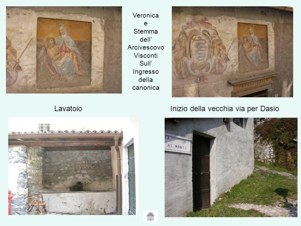 LavatoioInizio della vecchia via per Dasio Veronica e Stemma dell Arcivescovo Visconti Sull Ingresso della canonica