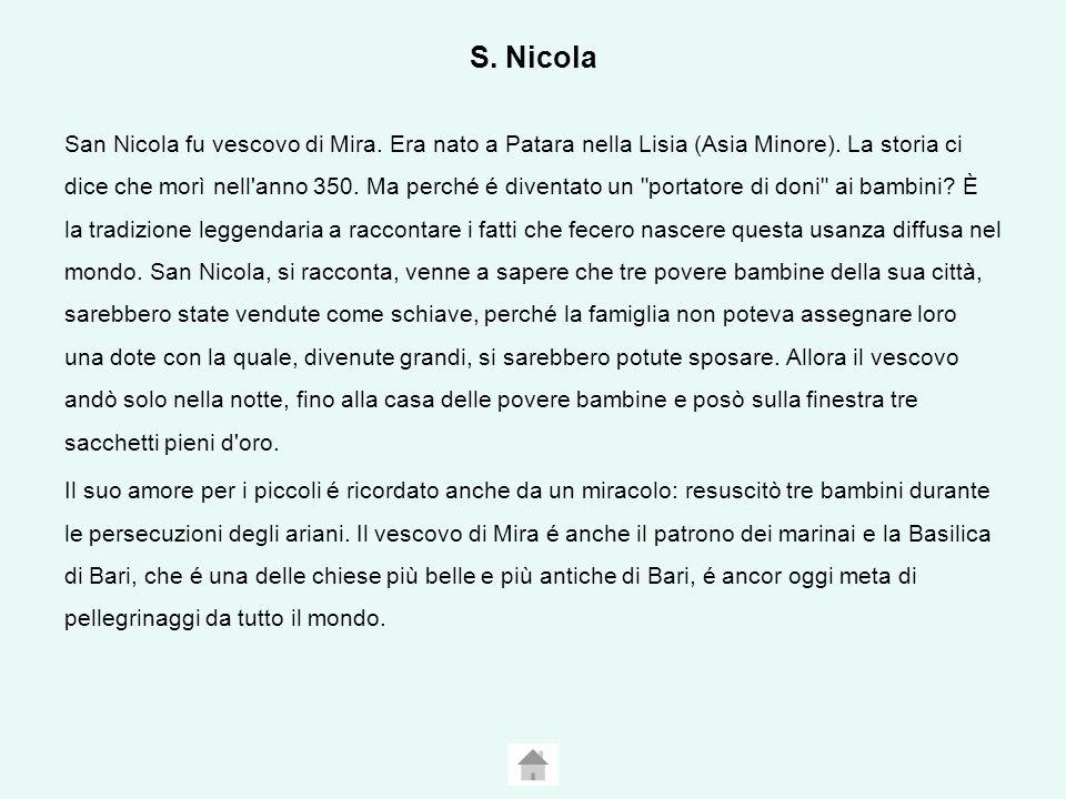 S.Nicola San Nicola fu vescovo di Mira. Era nato a Patara nella Lisia (Asia Minore).