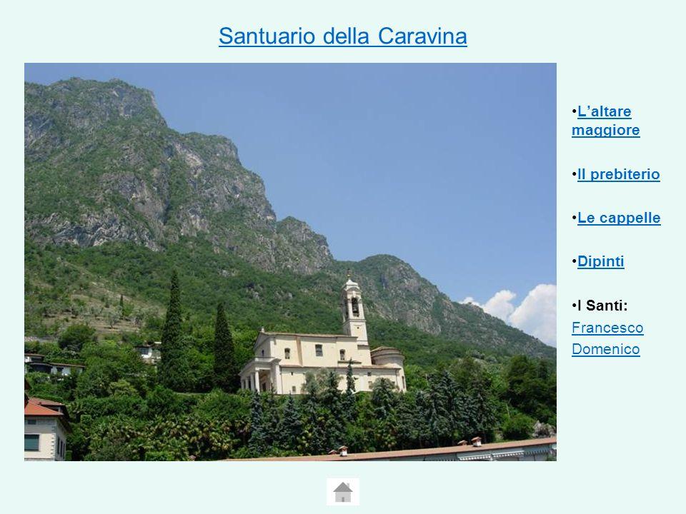Santuario della Caravina Laltare maggioreLaltare maggiore Il prebiterio Le cappelle Dipinti I Santi: Francesco Domenico