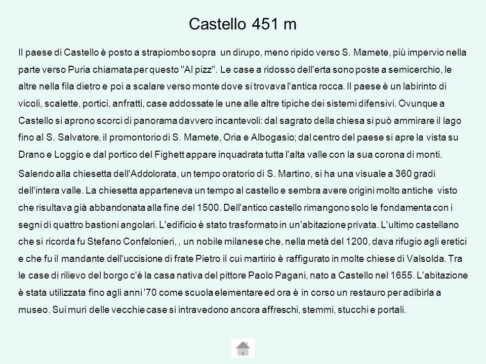 Castello 451 m Il paese di Castello è posto a strapiombo sopra un dirupo, meno ripido verso S.