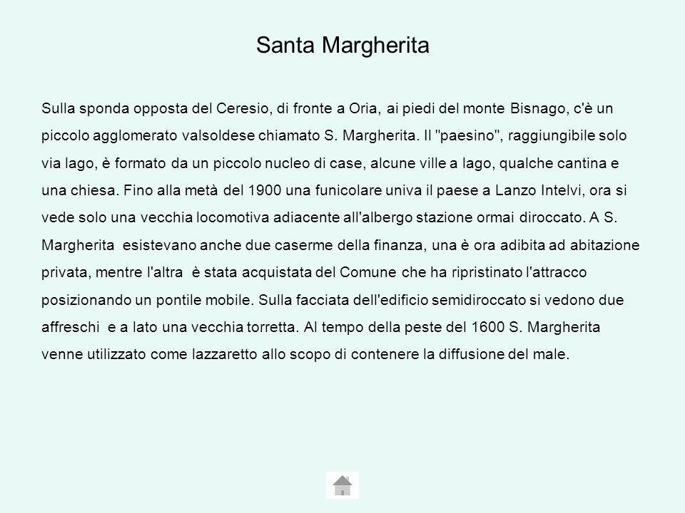 Santa Margherita Sulla sponda opposta del Ceresio, di fronte a Oria, ai piedi del monte Bisnago, c è un piccolo agglomerato valsoldese chiamato S.