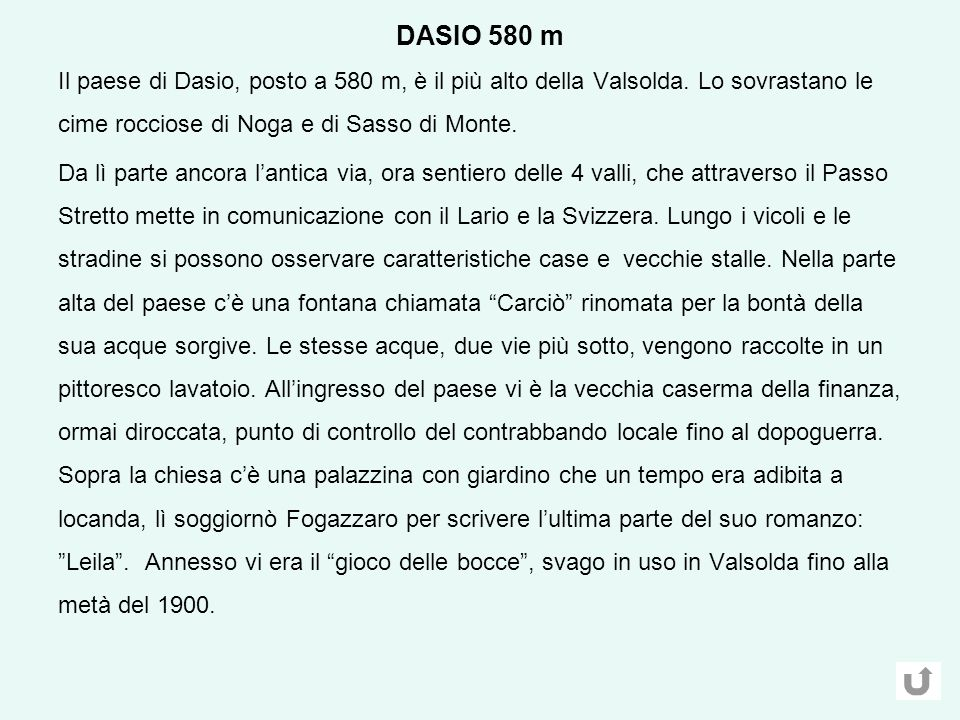 DASIO 580 m Il paese di Dasio, posto a 580 m, è il più alto della Valsolda.