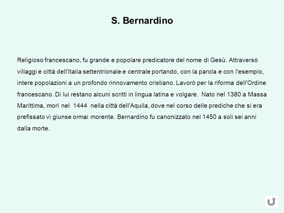 S.Bernardino Religioso francescano, fu grande e popolare predicatore del nome di Gesù.