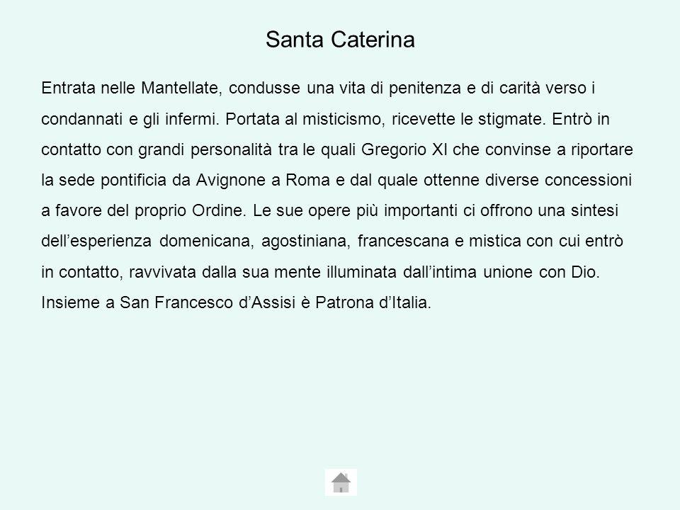 Santa Caterina Entrata nelle Mantellate, condusse una vita di penitenza e di carità verso i condannati e gli infermi.