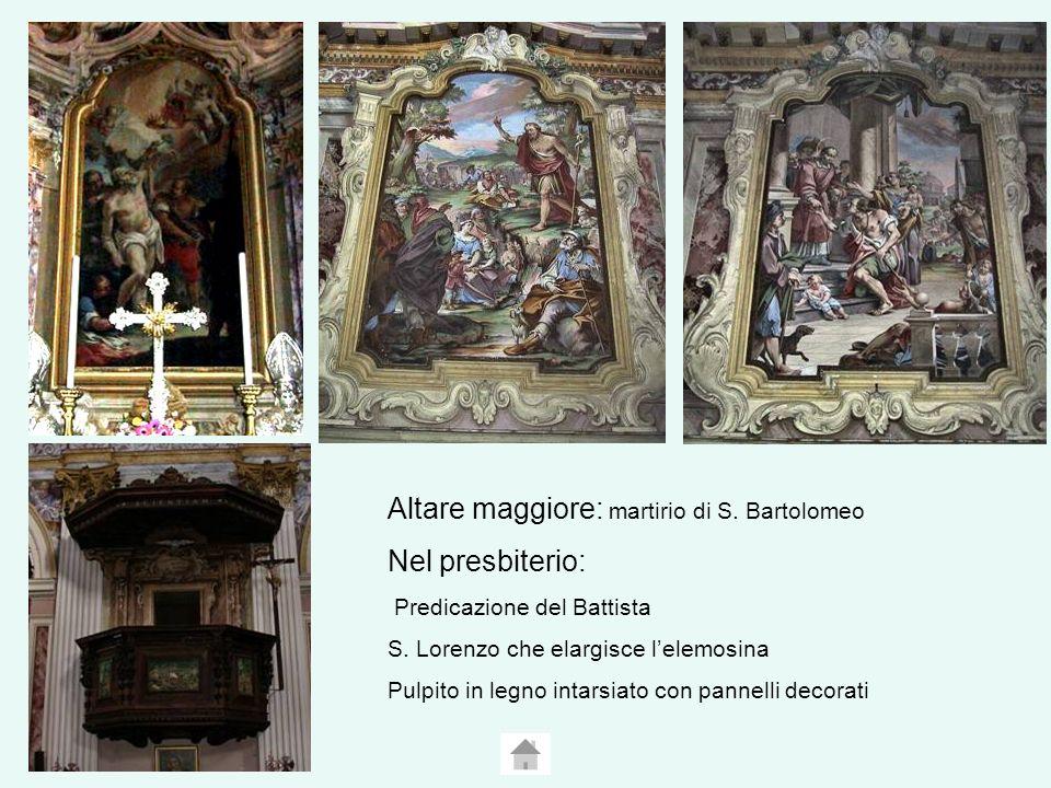 Altare maggiore: martirio di S.Bartolomeo Nel presbiterio: Predicazione del Battista S.
