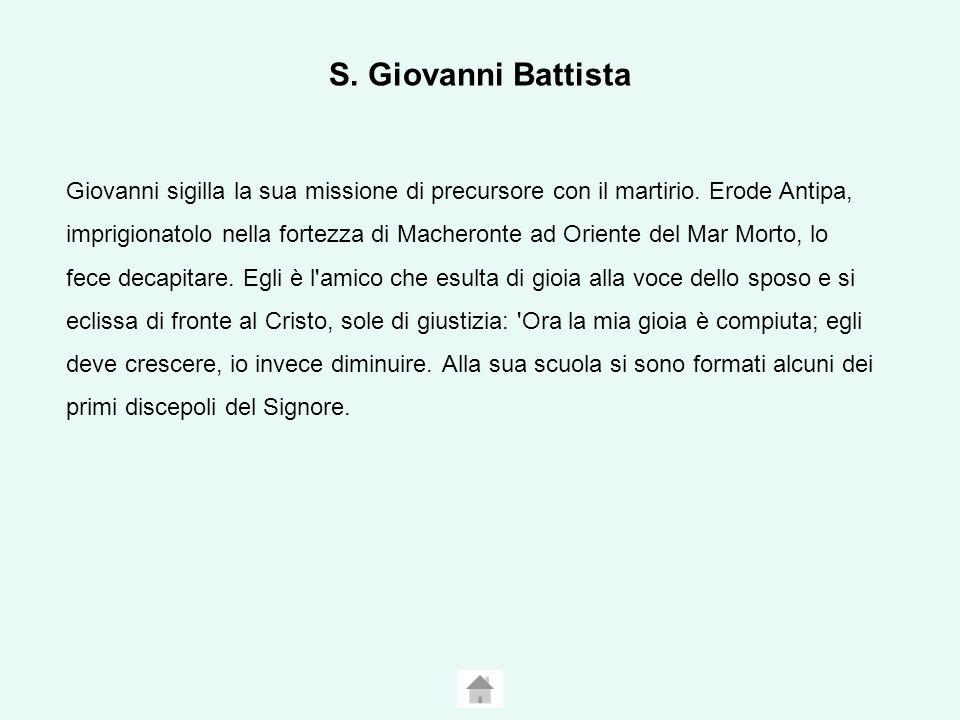 S.Giovanni Battista Giovanni sigilla la sua missione di precursore con il martirio.