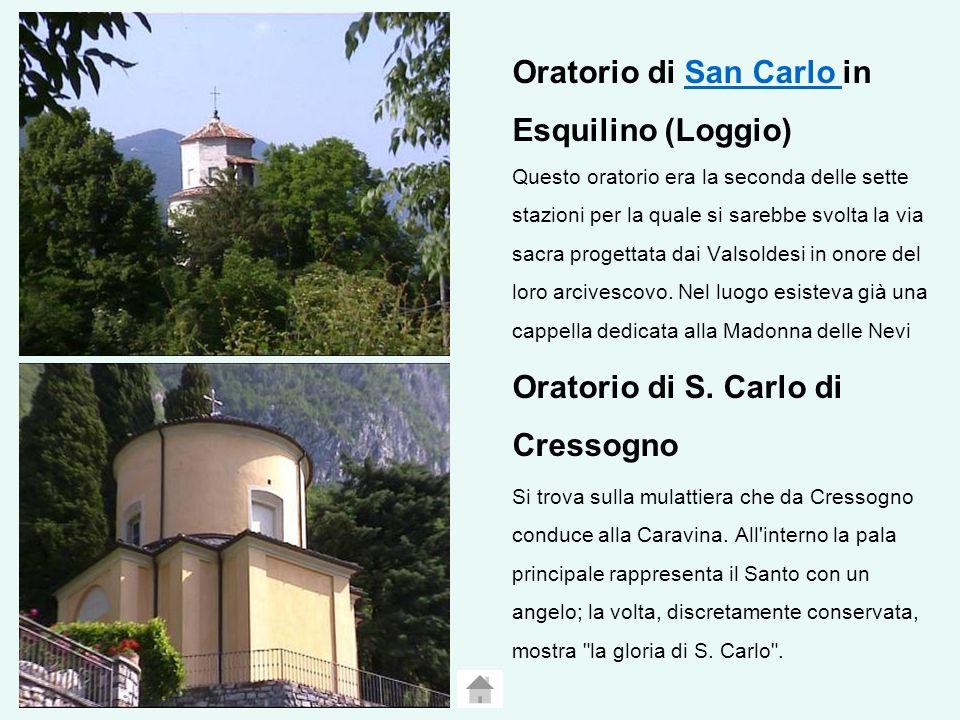 Oratorio di San Carlo in Esquilino (Loggio) Questo oratorio era la seconda delle sette stazioni per la quale si sarebbe svolta la via sacra progettata dai Valsoldesi in onore del loro arcivescovo.