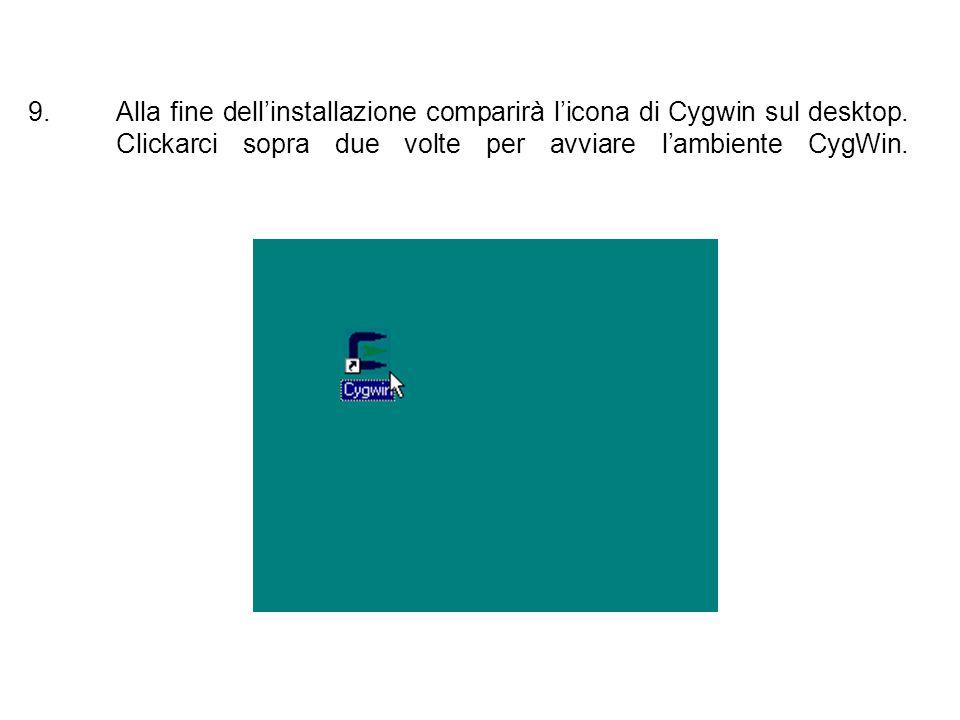9.Alla fine dellinstallazione comparirà licona di Cygwin sul desktop. Clickarci sopra due volte per avviare lambiente CygWin.
