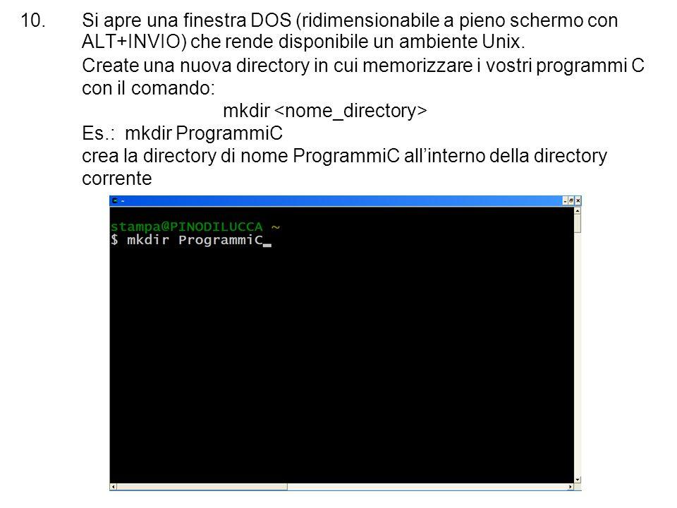 10.Si apre una finestra DOS (ridimensionabile a pieno schermo con ALT+INVIO) che rende disponibile un ambiente Unix. Create una nuova directory in cui