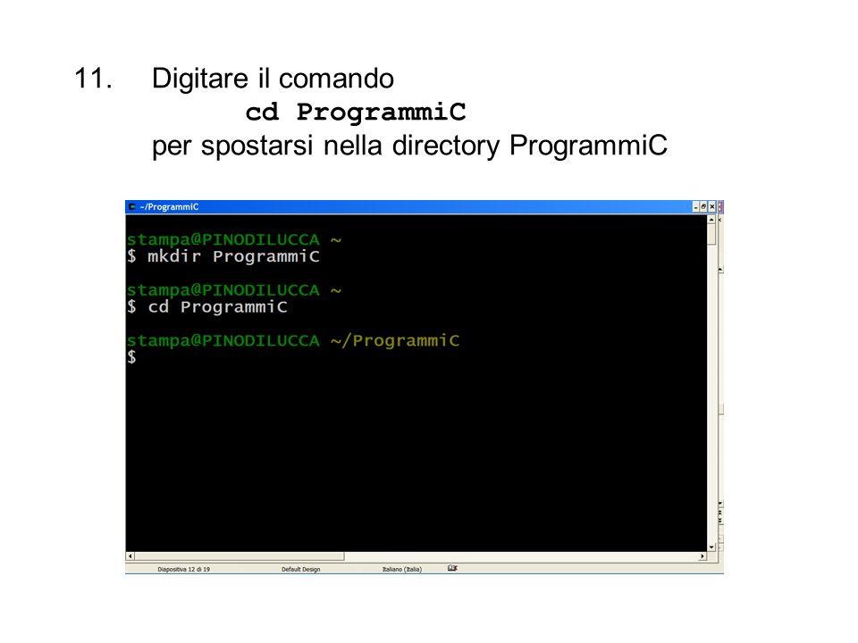 11.Digitare il comando cd ProgrammiC per spostarsi nella directory ProgrammiC