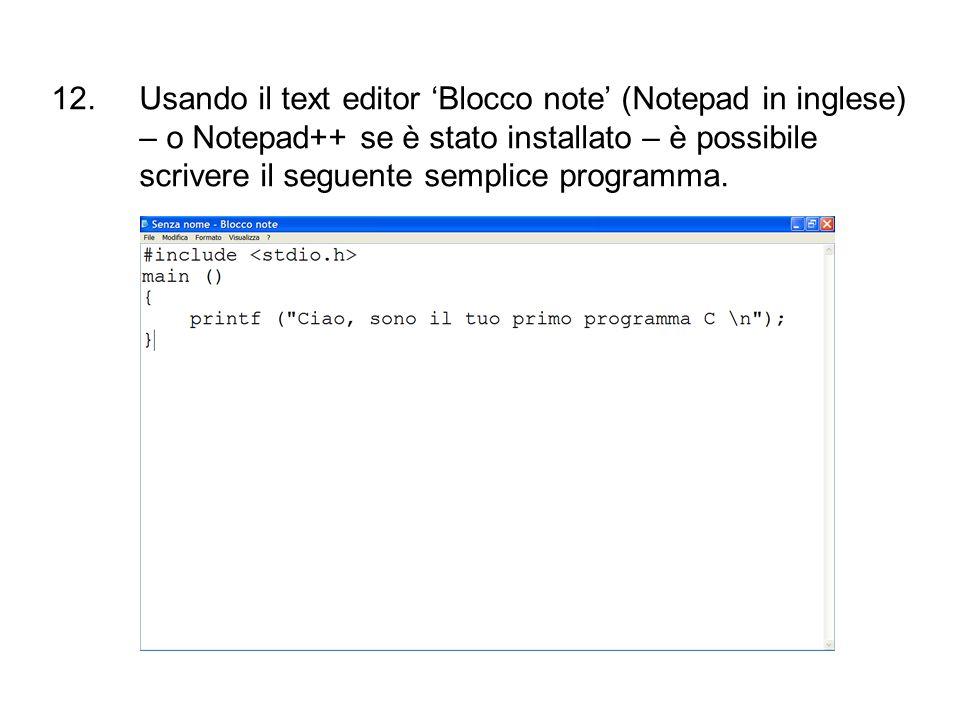 12.Usando il text editor Blocco note (Notepad in inglese) – o Notepad++ se è stato installato – è possibile scrivere il seguente semplice programma.