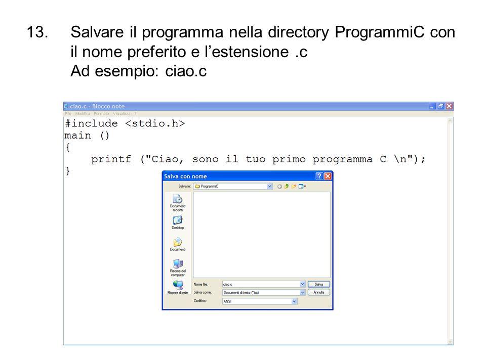 13.Salvare il programma nella directory ProgrammiC con il nome preferito e lestensione.c Ad esempio: ciao.c